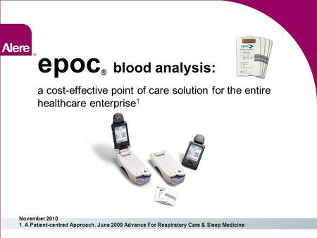A cost-effective point of care solution for the entire healthcare enterprise 1 November 2010 1. A Patient-centred Approach. June 2009 Advance For Respiratory.