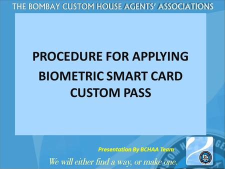 PROCEDURE FOR APPLYING BIOMETRIC SMART CARD CUSTOM PASS Presentation By BCHAA Team.