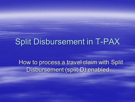 Split Disbursement in T-PAX How to process a travel claim with Split Disbursement (split-D) enabled…