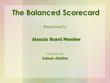 The Balanced Scorecard Presented To Adnan Alshiha Presented By Alaoula Board Member.