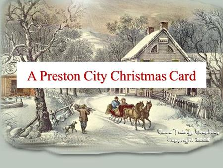 A Preston City Christmas Card. May You Celebrate the Person of Christ This Year! What We Know of Christmas What We Cannot Know of Christmas What The Christ.