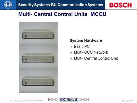 Security Systems BU Communication Systems ST/SEU-CO 1 DCN MCCU SD Hardware 09.12.2004 Multi- Central Control Units MCCU System Hardware Basic PC Multi-