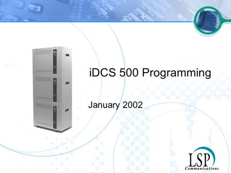 IDCS 500 Programming January 2002. Programming Range of new Features have been added For convenience have broken into 3 parts –Technician –System –Station.