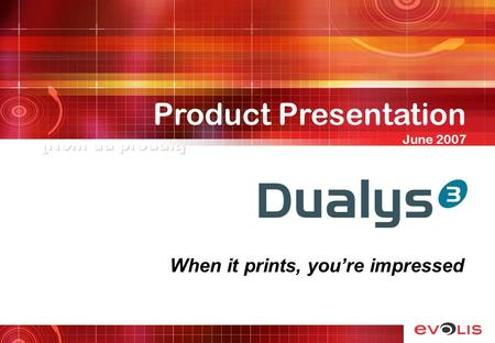 [Nom du produit] When it prints, youre impressed Product Presentation June 2007.