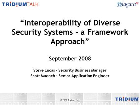 Interoperability of Diverse Security Systems – a Framework Approach September 2008 Steve Lucas – Security Business Manager Scott Muench – Senior Application.