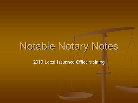 Notable Notary Notes 2010 Local Issuance Office training.