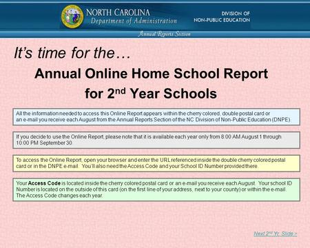 Annual Online Home School Report for 2 nd Year Schools Next 2 nd Yr. Slide > All the information needed to access this Online Report appears within the.