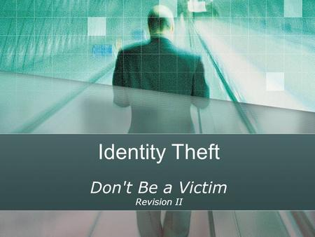 Identity Theft Don't Be a Victim Revision II. Course Data Author: Lynne Presley, Staff Organization & Development, Oklahoma Dept. of Corrections Course.