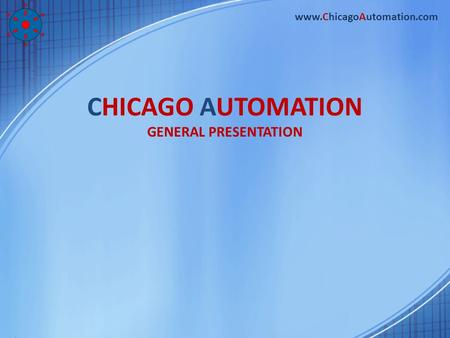 CHICAGO AUTOMATION GENERAL PRESENTATION www.ChicagoAutomation.com.