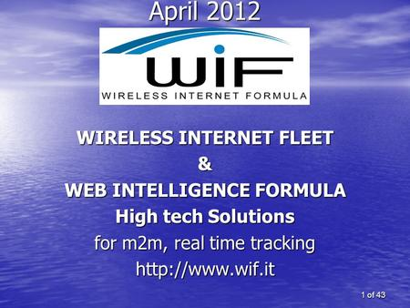 1 of 43 April 2012 WIRELESS INTERNET FLEET & WEB INTELLIGENCE FORMULA High tech Solutions for m2m, real time tracking