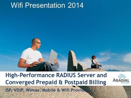 High-Performance RADIUS Server and Converged Prepaid & Postpaid Billing ISP, VOIP, Wimax, Mobile & Wifi Providers 1 Wifi Presentation 2014.