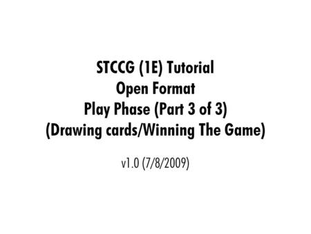 STCCG (1E) Tutorial Open Format Play Phase (Part 3 of 3) (Drawing cards/Winning The Game) v1.0 (7/8/2009)