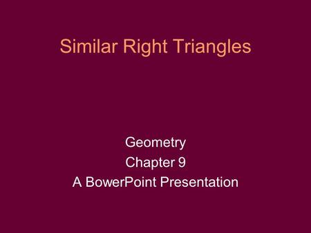 Similar Right Triangles Geometry Chapter 9 A BowerPoint Presentation.