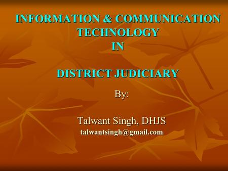 INFORMATION & COMMUNICATION TECHNOLOGY IN DISTRICT JUDICIARY By: Talwant Singh, DHJS