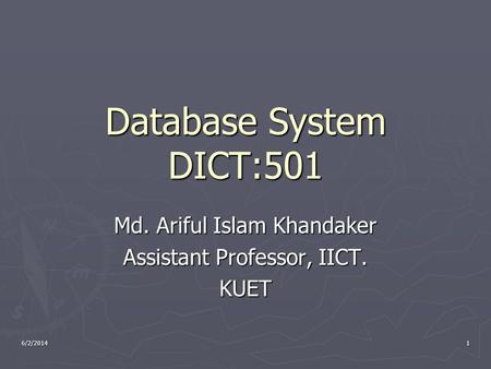 6/2/20141 Database System DICT:501 Md. Ariful Islam Khandaker Assistant Professor, IICT. KUET.