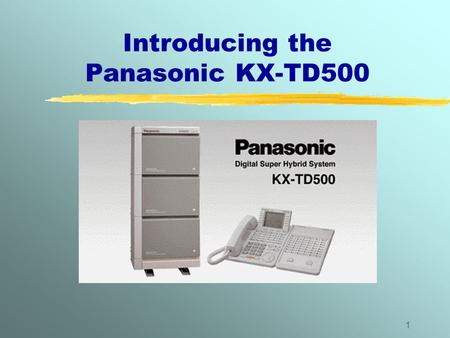 1 Introducing the Panasonic KX-TD500. 2 KX-TD500 Digital Super Hybrid PABX zThe latest in the TD series family, the TD500 offers a smooth upgrade path.
