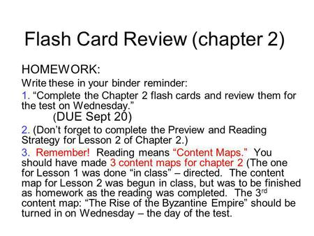 Flash Card Review (chapter 2) HOMEWORK: Write these in your binder reminder: 1. Complete the Chapter 2 flash cards and review them for the test on Wednesday.