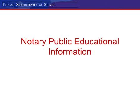 Notary Public Educational Information. A notary public is a public servant and an officer of the state. Each notary public takes an oath of office to.