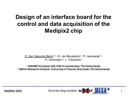 1 IWORID 2002 David San Segundo Bello Design of an interface board for the control and data acquisition of the Medipix2 chip D. San Segundo Bello a,b,