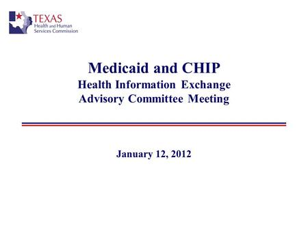 Medicaid and CHIP Health Information Exchange Advisory Committee Meeting January 12, 2012.