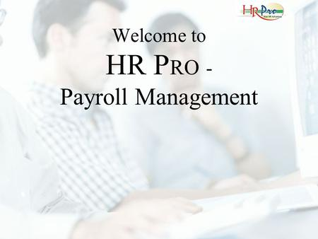 Welcome to HR P RO - Payroll Management. This is the Login Screen for HR Pro. Based on the login, the user is given privilege rights in the software.
