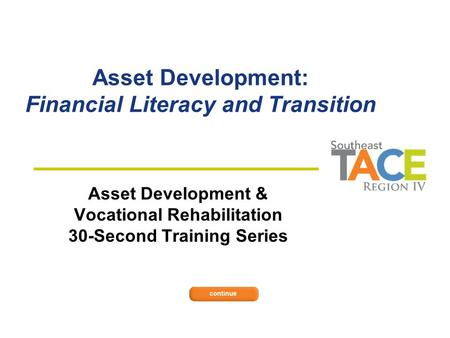 Asset Development: Financial Literacy and Transition Asset Development & Vocational Rehabilitation 30-Second Training Series.