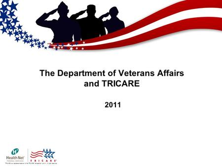 TRICARE is a registered trademark of the TRICARE Management Activity. All rights reserved. The Department of Veterans Affairs and TRICARE 2011.
