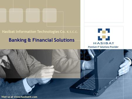 Banking & Financial Solutions Visit us at www.hasibatit.com Hasibat Information Technologies Co. K.S.C.C.