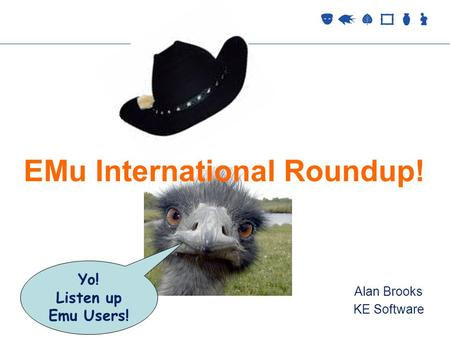 Collections Management 2 September 2005 EMu International Roundup! Yo! Listen up Emu Users! Alan Brooks KE Software.