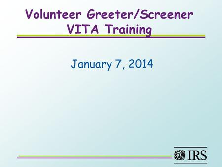 Volunteer Greeter/Screener VITA Training January 7, 2014.