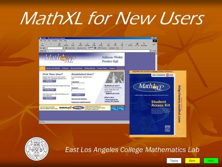 TopicsBackNext MathXL for New Users East Los Angeles College Mathematics Lab.