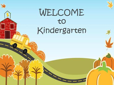 WELCOME to Kindergarten. What is the Common Core? Common Core standards… provide a consistent, clear understanding of what students are expected to learn.
