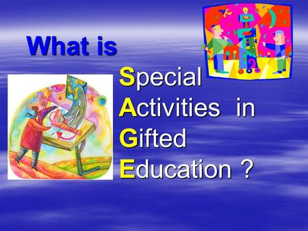 What is Special Activities in Gifted Education ? What is Special Activities in Gifted Education ?