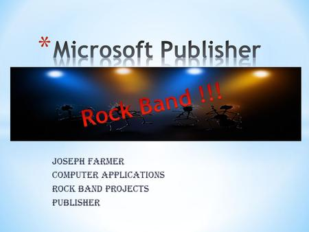 Joseph Farmer Computer Applications Rock Band Projects Publisher.