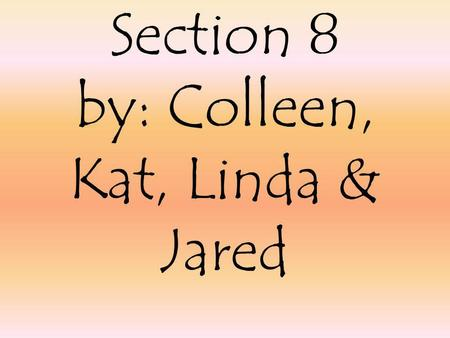 Section 8 by: Colleen, Kat, Linda & Jared Monroes terms were called the era of good feelings The War of 1812 was fading Federalists party was fading.