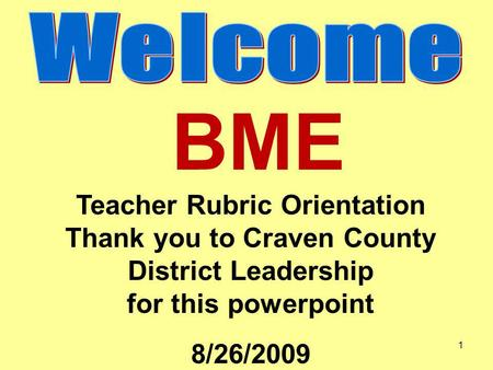 BME Teacher Rubric Orientation Thank you to Craven County District Leadership for this powerpoint 8/26/2009 1.
