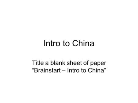 Intro to China Title a blank sheet of paper Brainstart – Intro to China.
