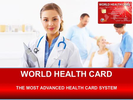 WORLD HEALTH CARD THE MOST ADVANCED HEALTH CARD SYSTEM.