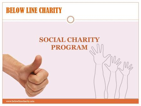 BELOW LINE CHARITY SOCIAL CHARITY PROGRAM www.belowlinecharity.asia.