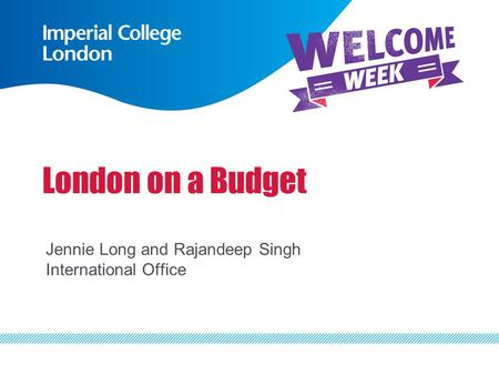 London on a Budget Jennie Long and Rajandeep Singh International Office.