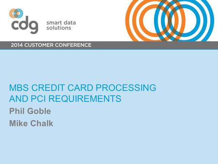MBS CREDIT CARD PROCESSING AND PCI REQUIREMENTS Phil Goble Mike Chalk.