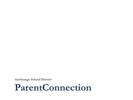 Anchorage School District ParentConnection. Accessing ParentConnection Access ParentConnection through  or go directly to https://parentconnect.asdk12.org.