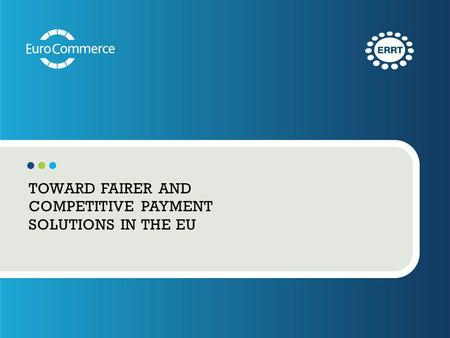 TOWARD FAIRER AND COMPETITIVE PAYMENT SOLUTIONS IN THE EU.