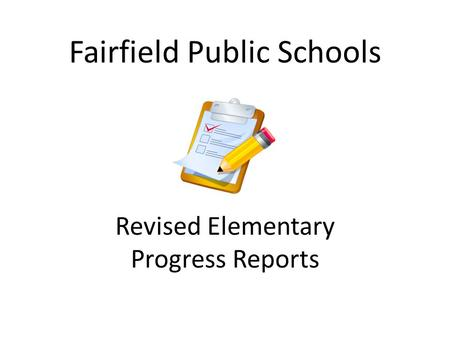 Fairfield Public Schools Revised Elementary Progress Reports.