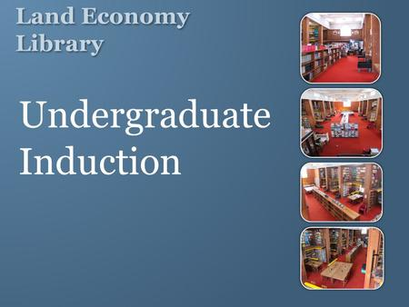 Land Economy Library Undergraduate Induction.