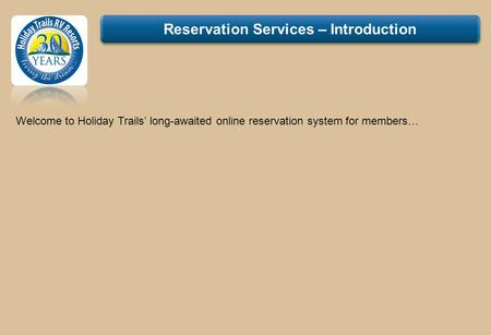 Reservation Services – Introduction Welcome to Holiday Trails long-awaited online reservation system for members…