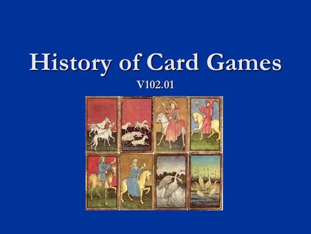 History of Card Games V102.01. First Playing Cards The earliest playing cards are believed to have originated in Central Asia. The earliest playing cards.