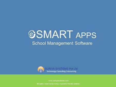 All rights reserved © Suriya Systems Private Limited www.suriyasystems.com SMART APPS School Management Software.