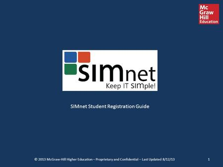 SIMnet Student Registration Guide © 2013 McGraw-Hill Higher Education – Proprietary and Confidential – Last Updated 8/12/131.