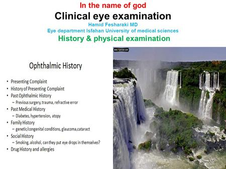 In the name of god Clinical eye examination Hamid Fesharaki MD Eye department Isfahan University of medical sciences History & physical examination.